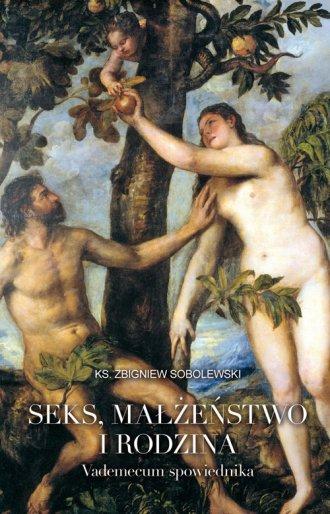 Seks, małżeństwo i rodzina. Vademecum - okładka książki