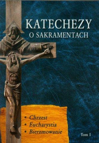Katechezy o Sakramentach. Tom 1. - okładka książki