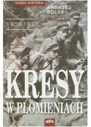 Kresy w płomieniach (1908-1957). - okładka książki