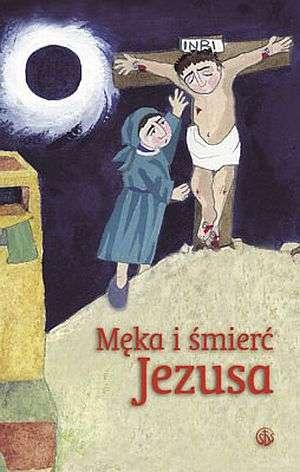 Męka i śmierć Jezusa. Rozważania - okładka książki
