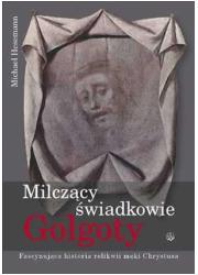 Milczący świadkowie Golgoty. Fascynująca - okładka książki