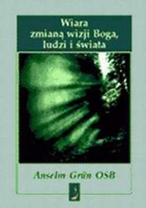 Wiara zmianą wizji Boga, ludzi - okładka książki