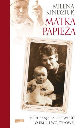 Matka Papieża. Poruszająca opowieść - okładka książki