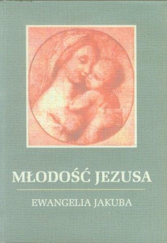 Młodość Jezusa. Ewangelia Jakuba - okładka książki