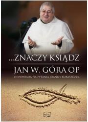 ...Znaczy ksiądz. Jan W. Góra OP - okładka książki