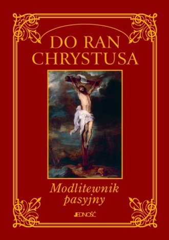 Do ran Chrystusa. Modlitewnik pasyjny - okładka książki