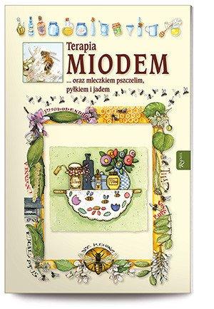 Terapia miodem oraz mleczkiem pszczelim, - okładka książki