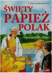 Święty Papież Polak. Opowieść dla - okładka książki