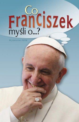 Co Franciszek myśli o ...? - okładka książki