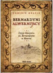 Bernardyni alwernijscy. Dzieje - okładka książki