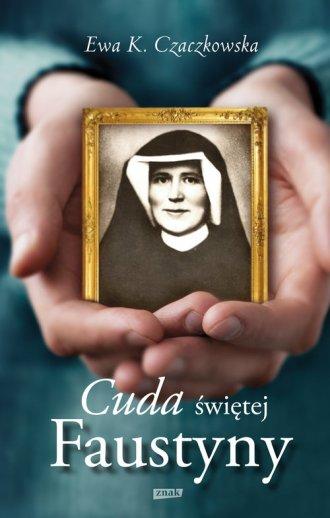 Cuda świętej Faustyny - okładka książki