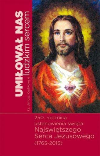 Umiłował nas ludzkim sercem - okładka książki