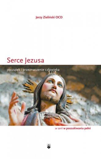 Serce Jezusa. Początek i przeznaczenie - okładka książki