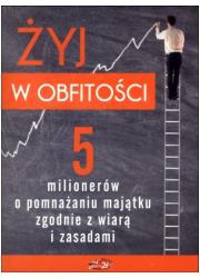 Żyj w obfitości. 5 milionerów o - okładka książki