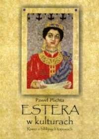 Estera w kulturach. Rzecz o biblijnych - okładka książki