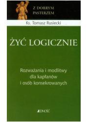 Żyć logicznie. Rozważania i modlitwy - okładka książki