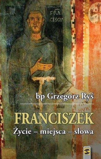 Franciszek. Życie - miejsca - słowa - okładka książki