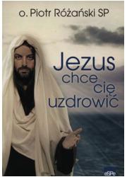 Jezus chce cię uzdrowić - okładka książki