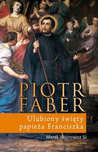 Piotr Faber. Ulubiony święty papieża - okładka książki