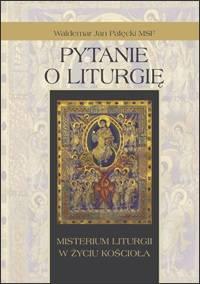 Pytanie o liturgię. Misterium liturgii - okładka książki