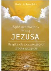 Bądź uzdrowiony mocą Jezusa - okładka książki