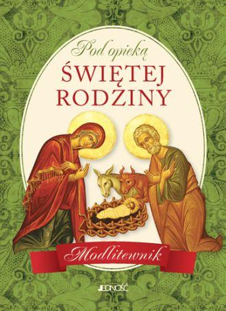 Pod opieką Świętej Rodziny. Modlitewnik - okładka książki