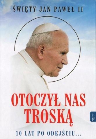 Św. Jan Paweł II. Otoczył nas troską. - okładka książki