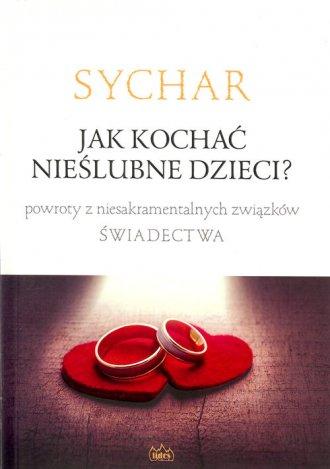 Sychar. Jak kochać nieślubne dzieci? - okładka książki
