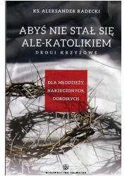 Abyś nie stał się ale-katolikiem. - okładka książki