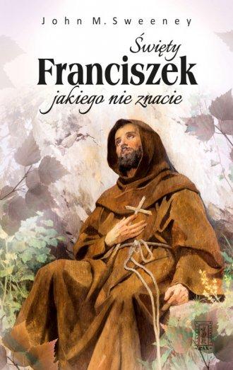 Święty Franciszek jakiego nie znacie - okładka książki