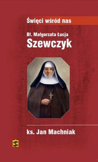 Bł. Małgorzata Łucja Szewczyk - okładka książki