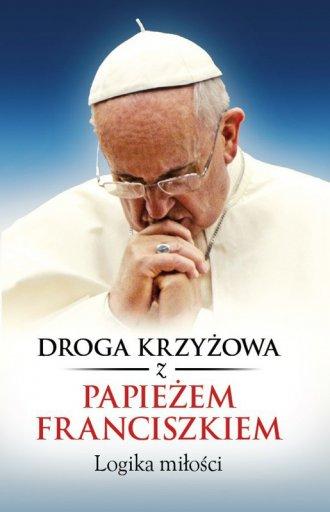 Droga Krzyżowa z papieżem Franciszkiem. - okładka książki