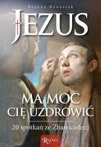Jezus ma moc Cię uzdrowić. 20 spotkań - okładka książki