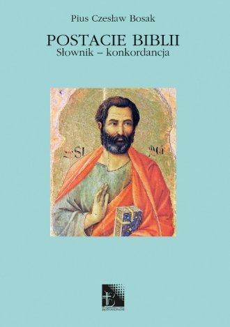 Postacie Biblii. Słownik - konkordancja. - okładka książki