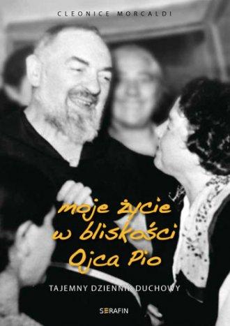 Moje życie w bliskości Ojca Pio. - okładka książki