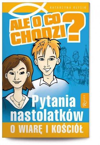 Ale o co chodzi? Pytania nastolatków - okładka książki