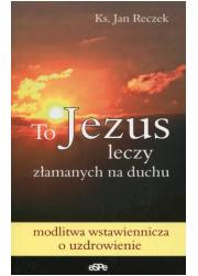 To Jezus leczy złamanych na duchu - okładka książki