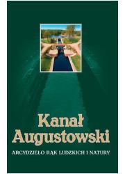 Kanał Augustowski. Arcydzieło rąk - okładka książki