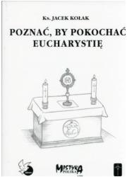 Poznać, by pokochać Eucharystię. - okładka książki