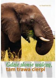 Gdzie słonie walczą, tam trawa - okładka książki