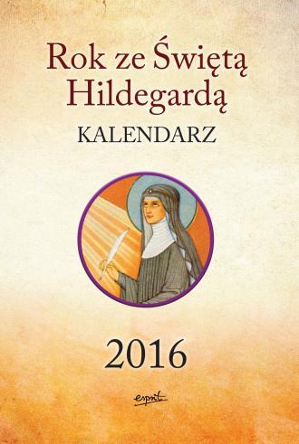Kalendarz 2016. Rok ze Świętą Hildegardą - okładka książki