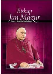 Biskup Jan Mazur. Pasterz Kościoła - okładka książki