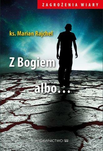 Z Bogiem albo... Seria: Zagrożenia - okładka książki