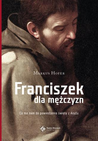 Franciszek dla mężczyzn. Co ma - okładka książki