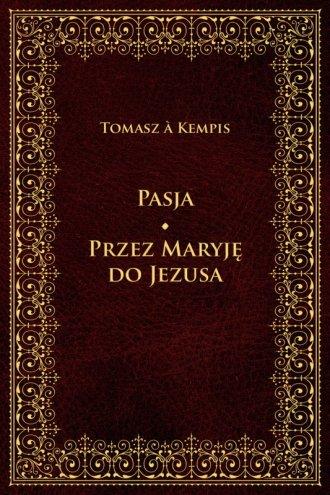 Pasja. Przez Maryję do Jezusa - okładka książki