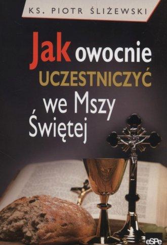 Jak owocnie uczestniczyć we Mszy - okładka książki