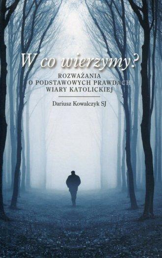 W co wierzymy? Rozważania o podstawowych - okładka książki