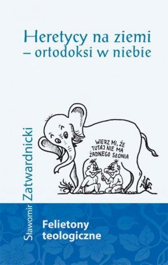 Heretycy na ziemi - ortodoksi w - okładka książki