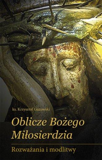 Oblicze Bożego Miłosierdzia. Rozważania - okładka książki