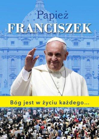 Papież Franciszek. Bóg jest w życiu - okładka książki